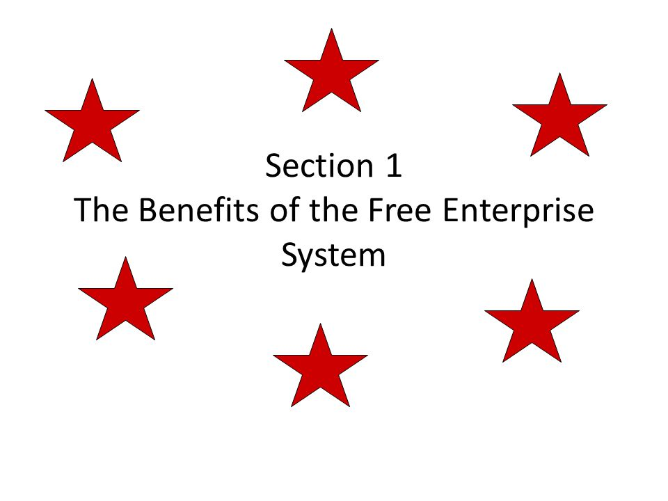Section 1 The Benefits of the Free Enterprise System