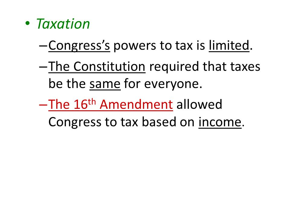 Taxation Congress's powers to tax is limited.
