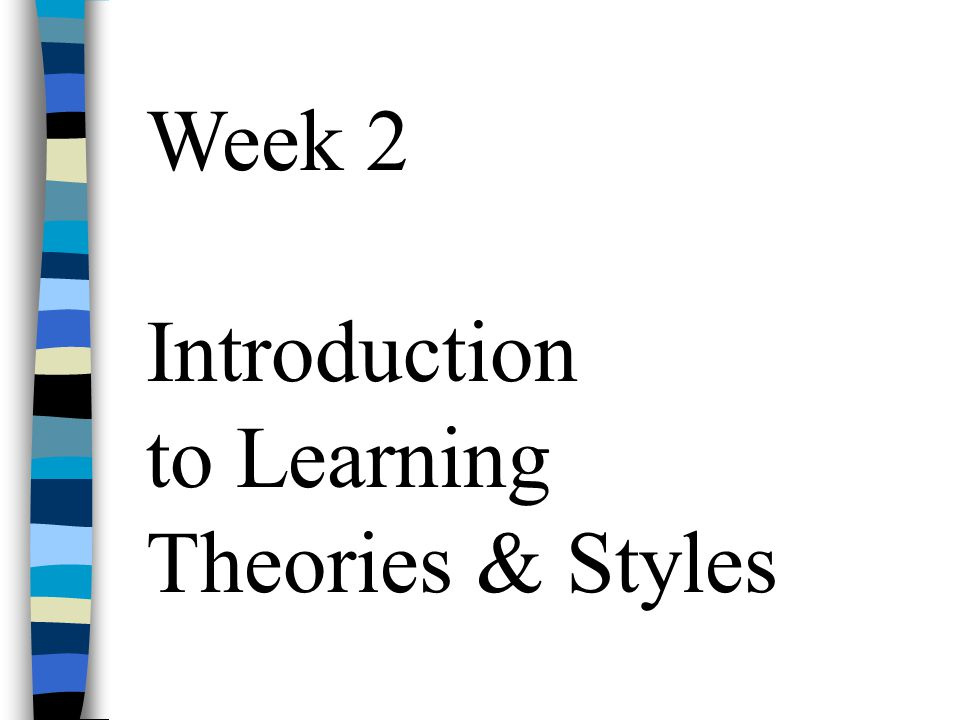 Week 2 Introduction to Learning Theories & Styles