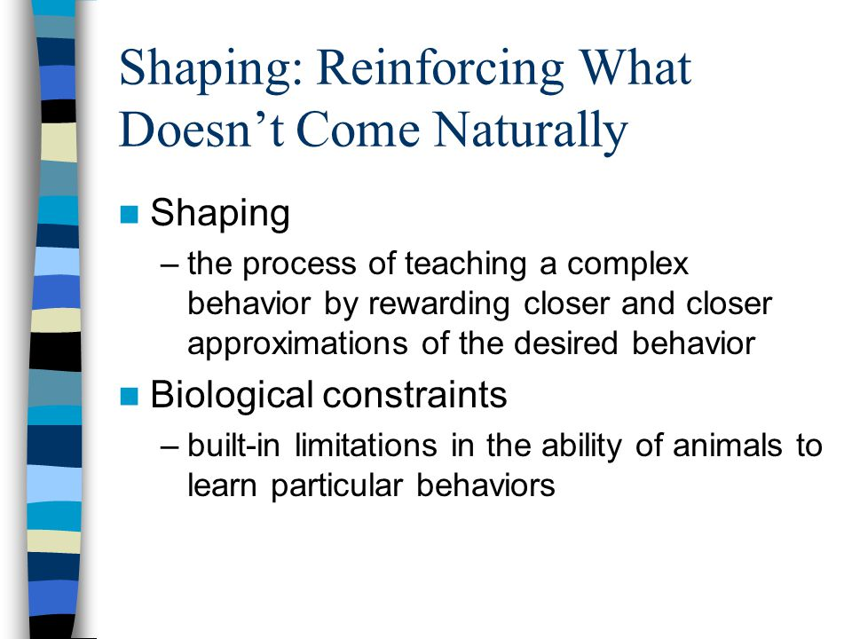Shaping: Reinforcing What Doesn't Come Naturally