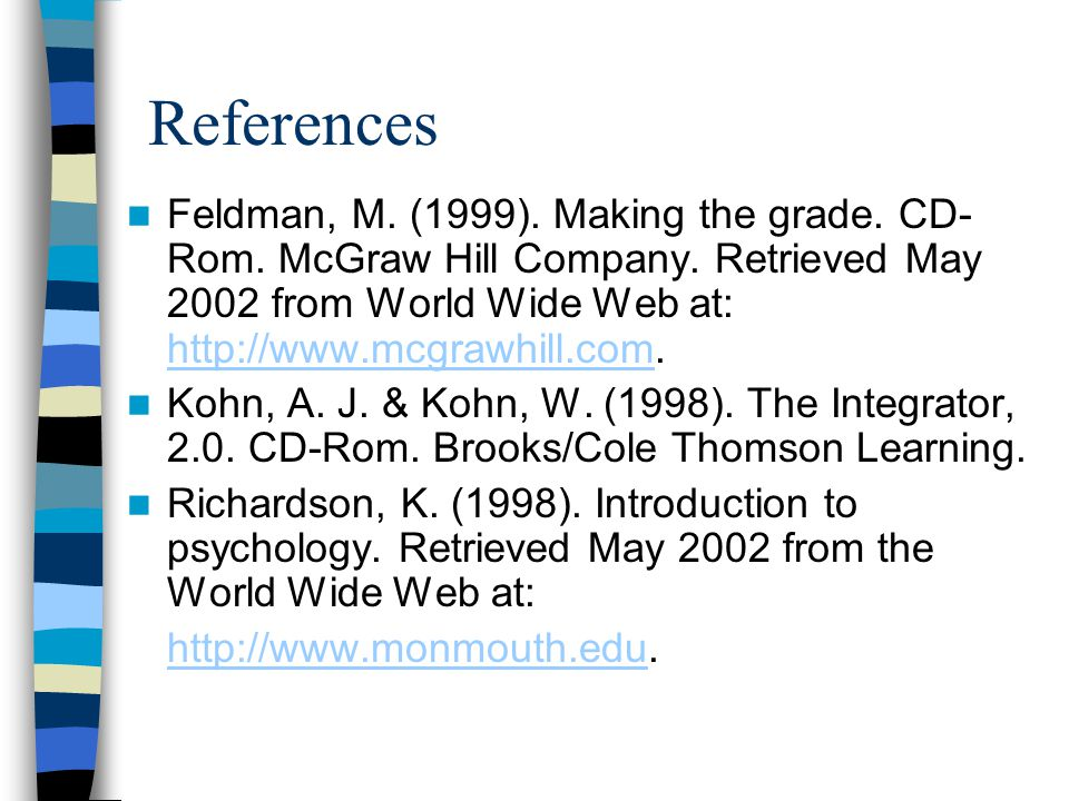 References Feldman, M. (1999). Making the grade. CD-Rom. McGraw Hill Company. Retrieved May 2002 from World Wide Web at: