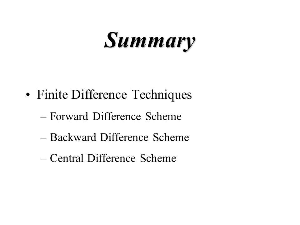 Summary Finite Difference Techniques Forward Difference Scheme