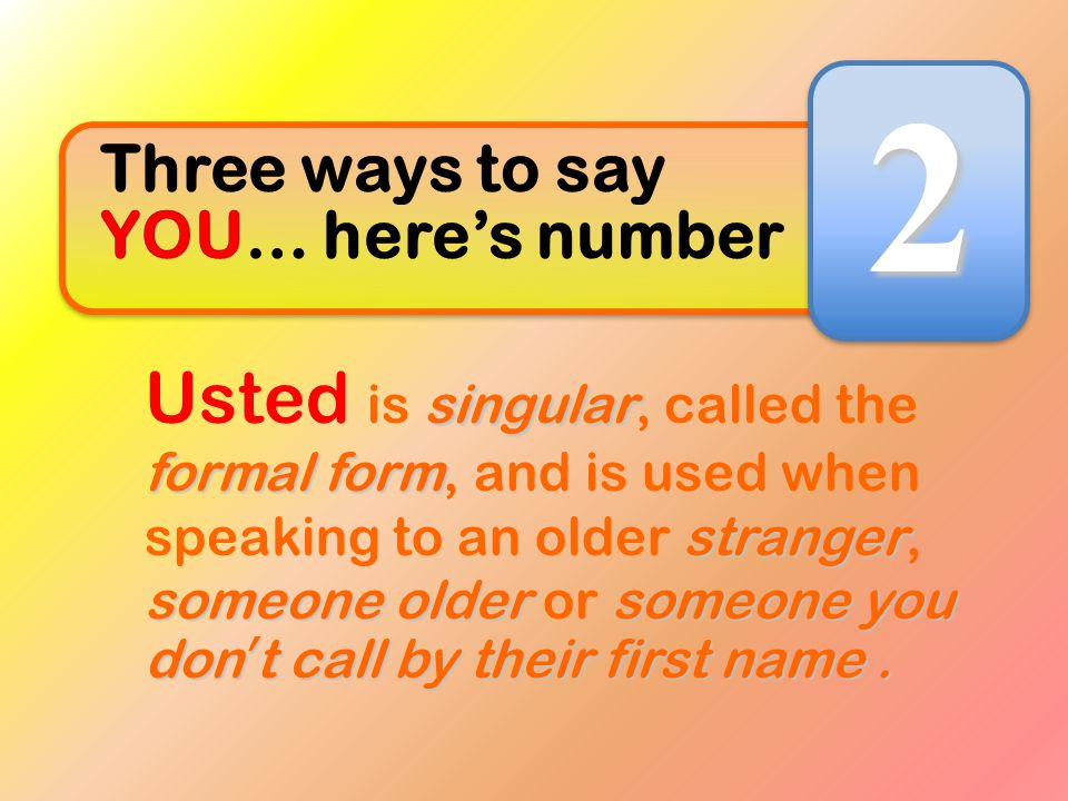 2 Three ways to say YOU… here's number.