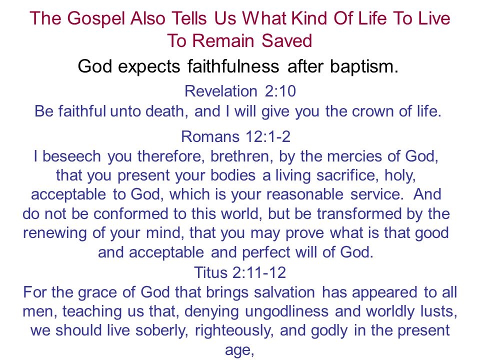 The Gospel Also Tells Us What Kind Of Life To Live To Remain Saved