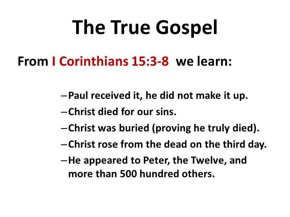 The True Gospel From I Corinthians 15:3-8 we learn: