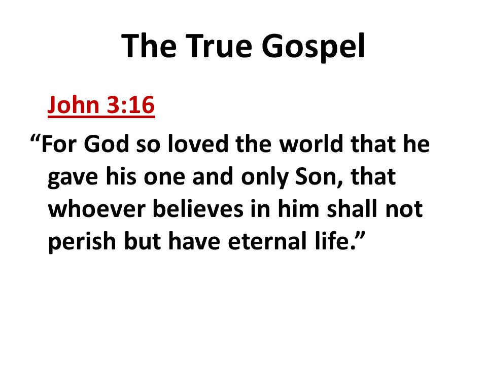 The True Gospel John 3:16.