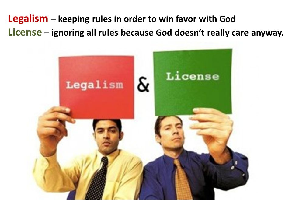 Legalism – keeping rules in order to win favor with God