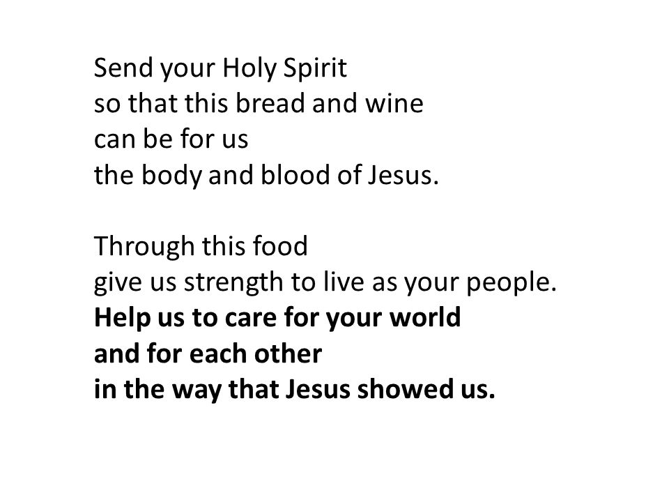 Send your Holy Spirit so that this bread and wine can be for us