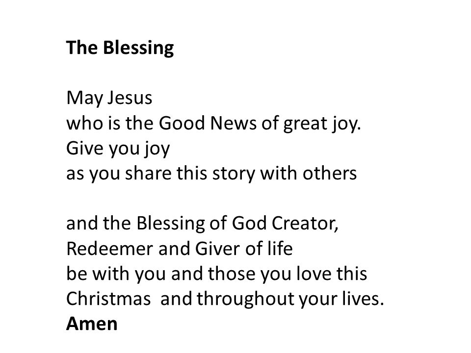 The Blessing May Jesus. who is the Good News of great joy. Give you joy. as you share this story with others.