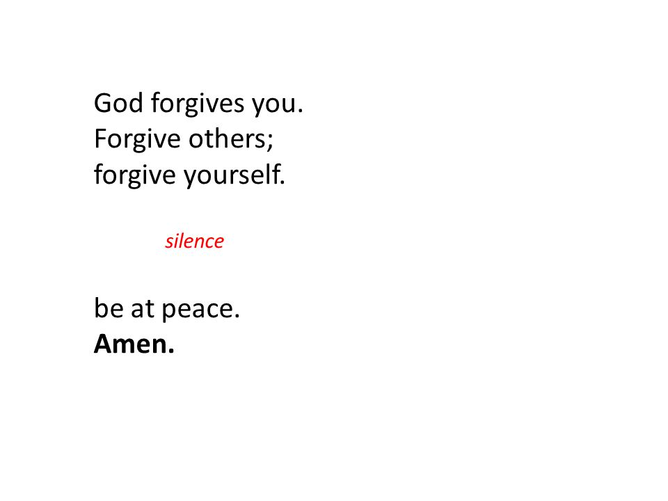 God forgives you. Forgive others; forgive yourself. be at peace. Amen.