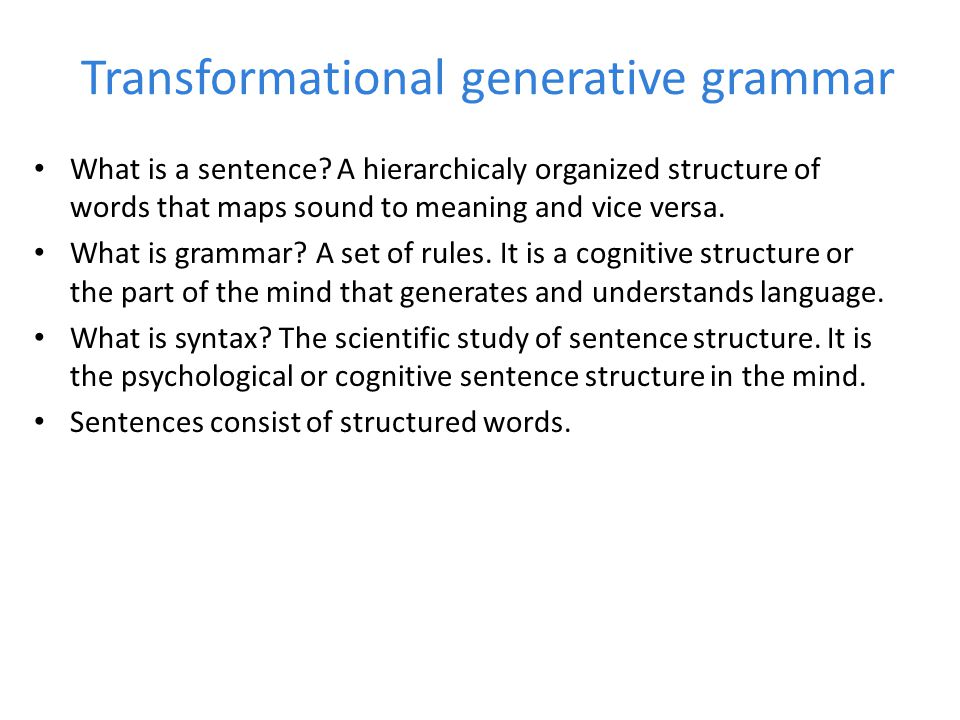 transformational generative grammar in language study A transformational grammar or transformational-generative grammar (tgg) is a generative grammar, especially of a natural language, that has been developed in the chomskyan tradition of phrase structure grammars.