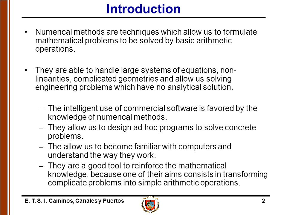 Introduction Numerical methods are techniques which allow us to formulate mathematical problems to be solved by basic arithmetic operations.