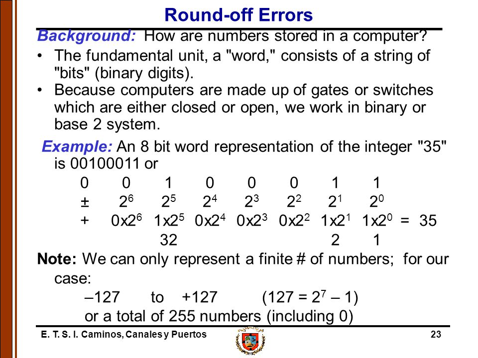 Round-off Errors Background: How are numbers stored in a computer