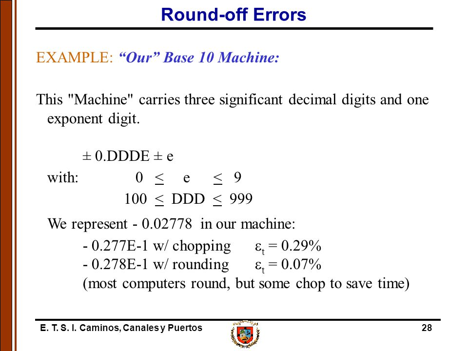 Round-off Errors EXAMPLE: Our Base 10 Machine: