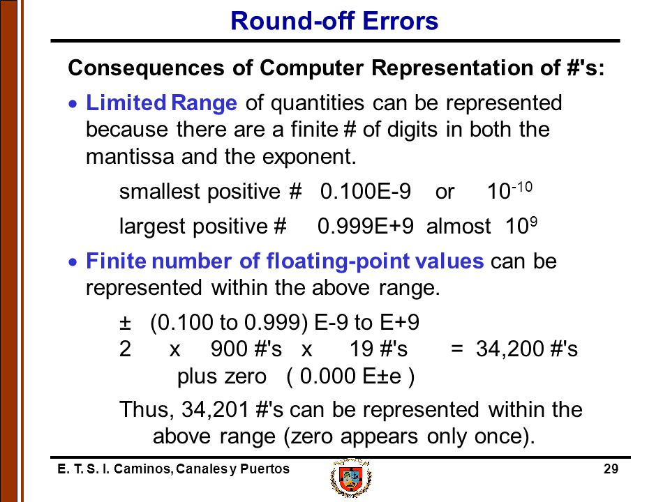 Round-off Errors Consequences of Computer Representation of # s: