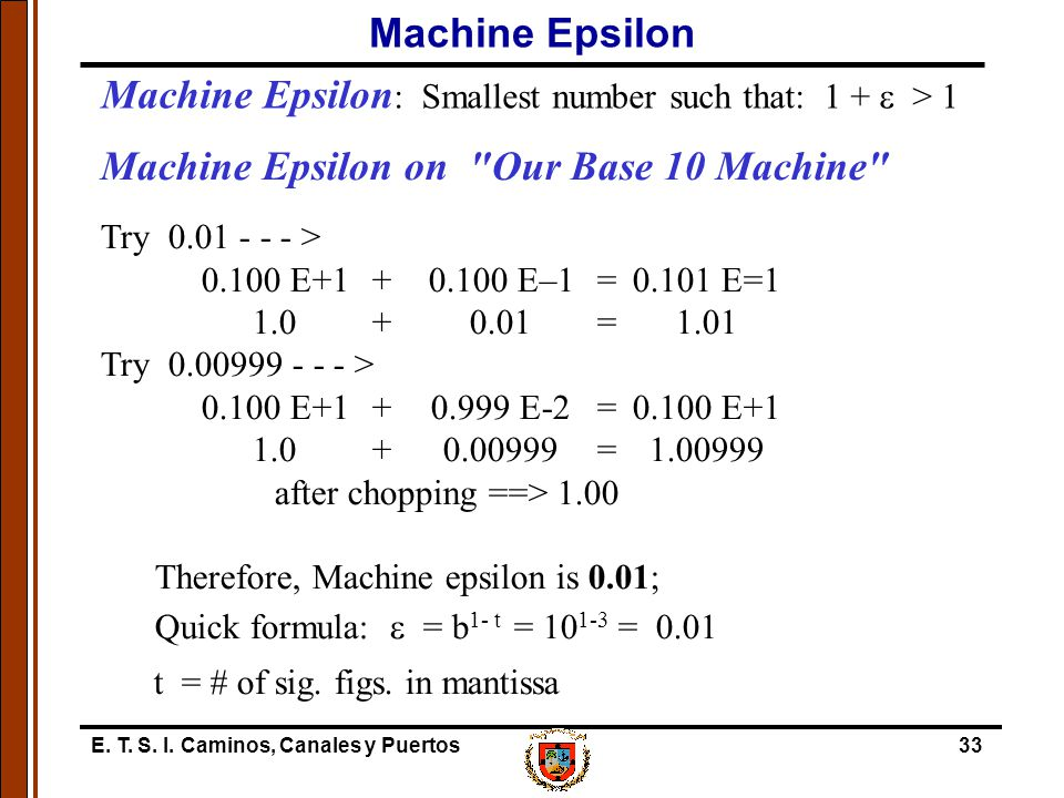 Machine Epsilon: Smallest number such that: 1 + e > 1