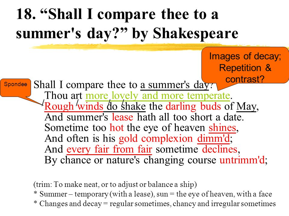 imagery of shall i compare thee to a summer s day Sonnet 18: text of the poem  shall i compare thee to a summer's day thou art more lovely and more temperate: rough winds do shake the darling buds of may.