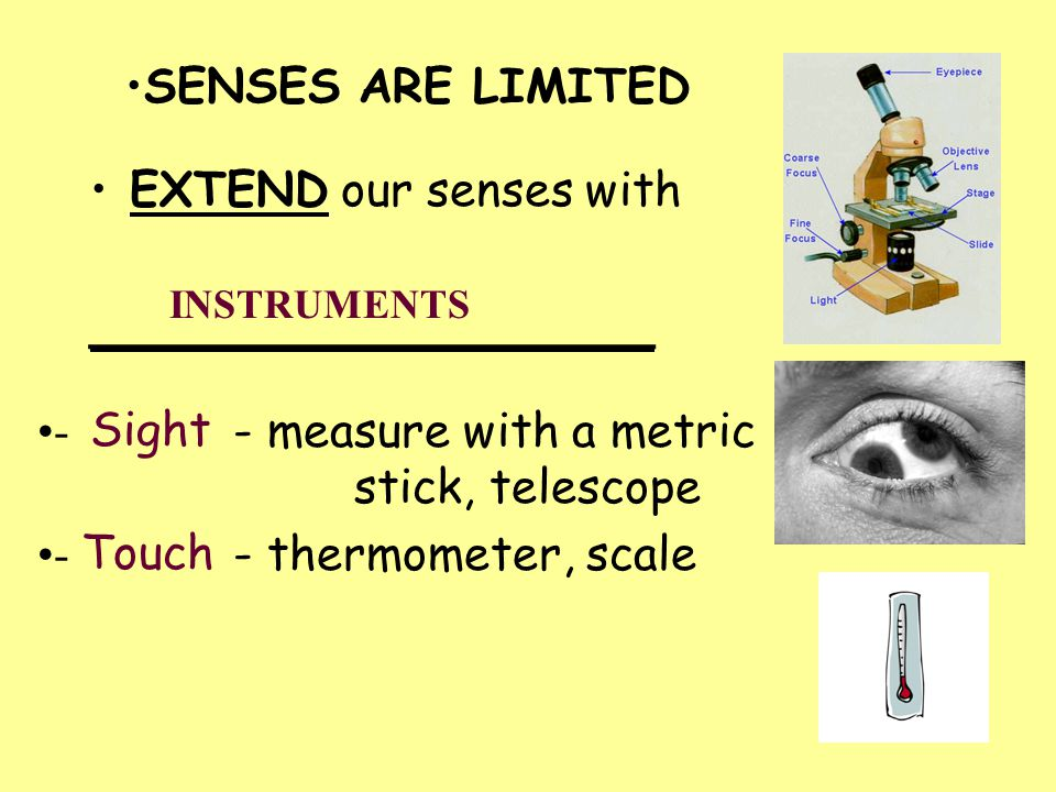 - - measure with a metric stick, telescope - - thermometer, scale