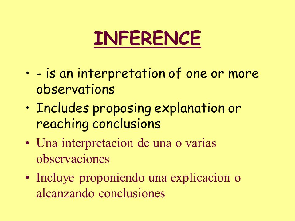 INFERENCE - is an interpretation of one or more observations