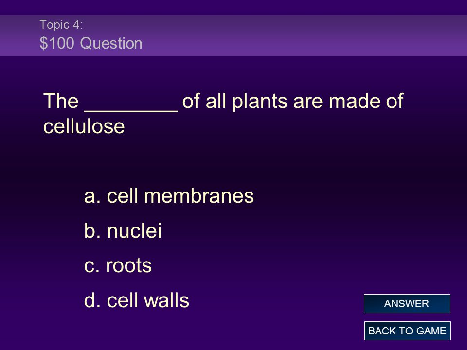 The ________ of all plants are made of cellulose