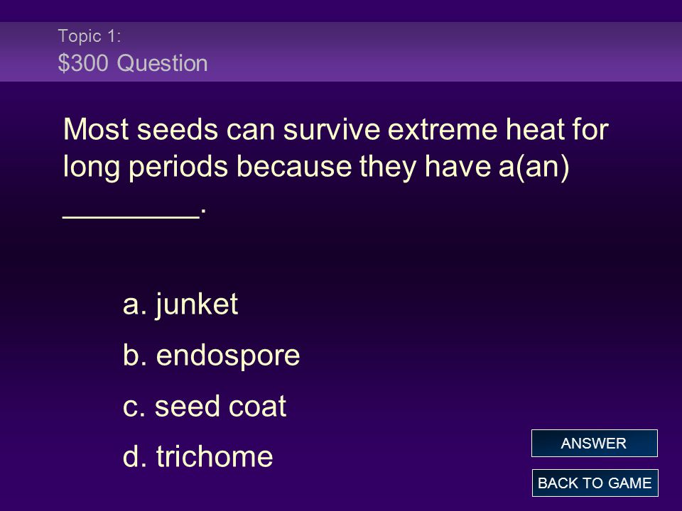 Topic 1: $300 Question Most seeds can survive extreme heat for long periods because they have a(an) ________.