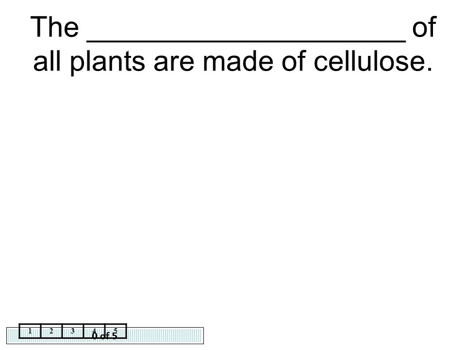 The ____________________ of all plants are made of cellulose.