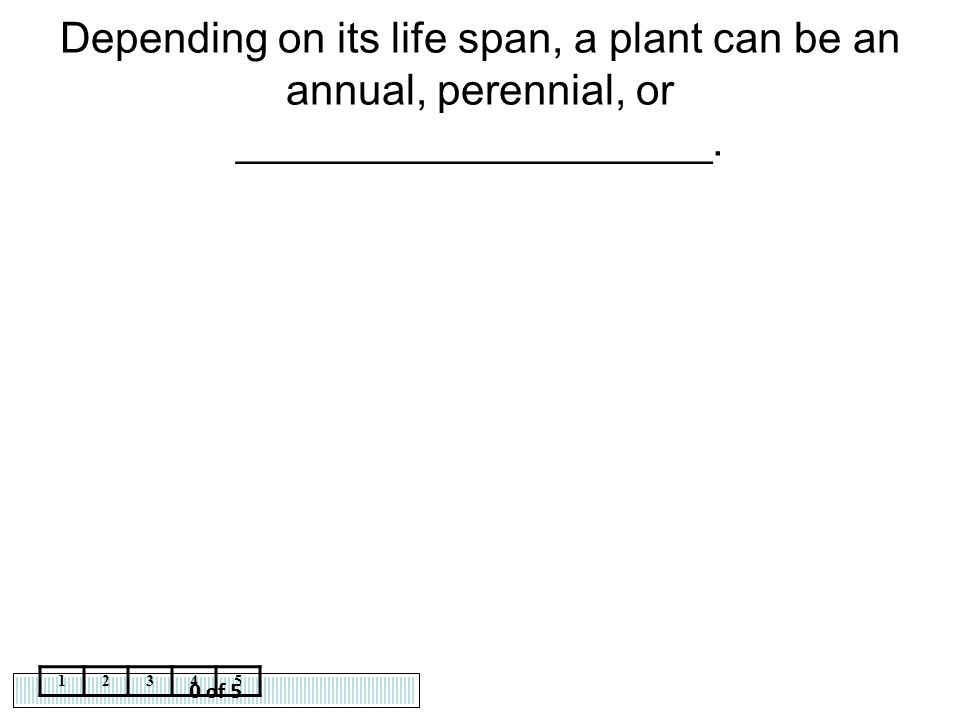 Depending on its life span, a plant can be an annual, perennial, or ____________________.
