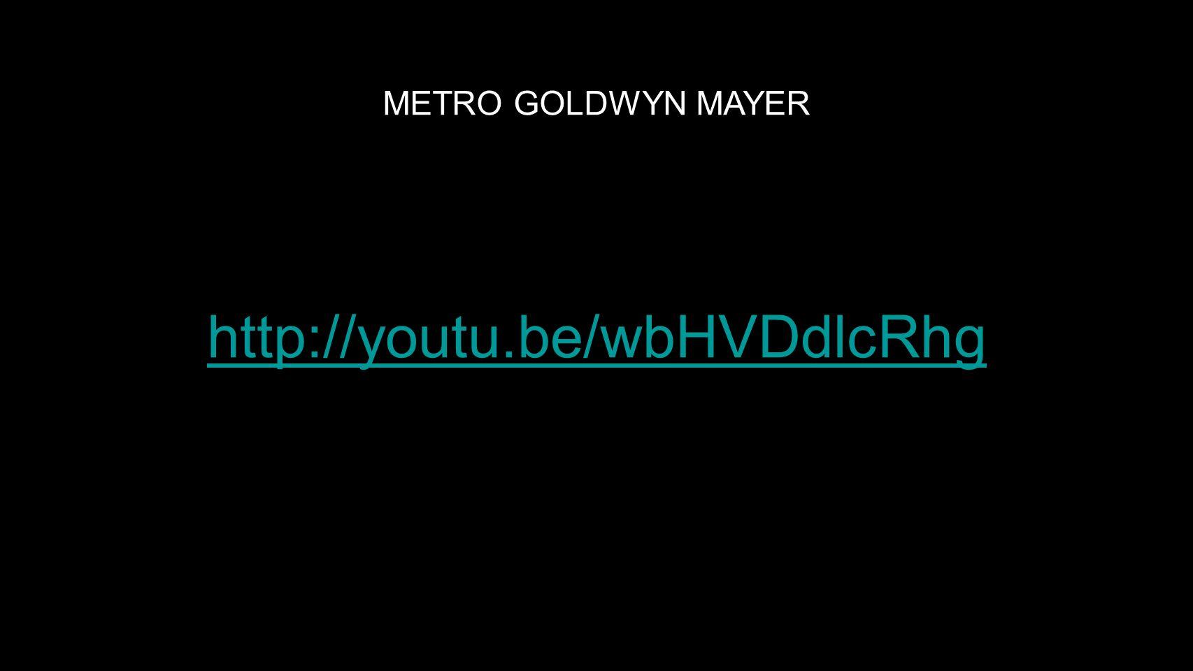 METRO GOLDWYN MAYER http://youtu.be/wbHVDdlcRhg