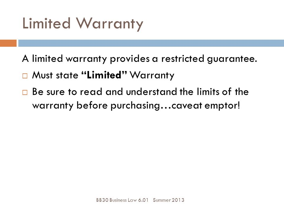 Limited Warranty A limited warranty provides a restricted guarantee.