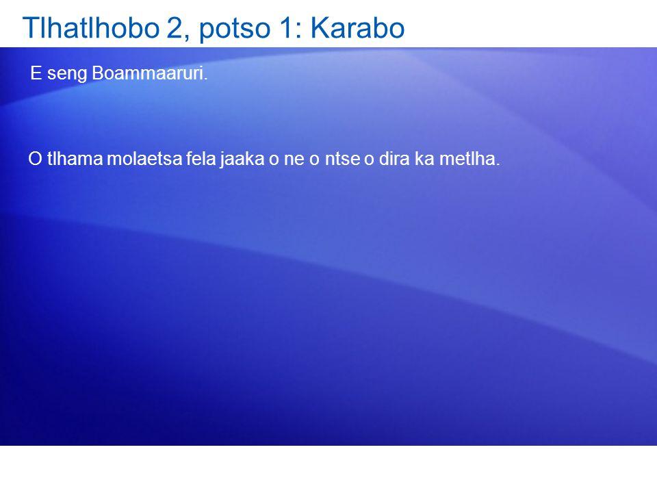 Tlhatlhobo 2, potso 1: Karabo