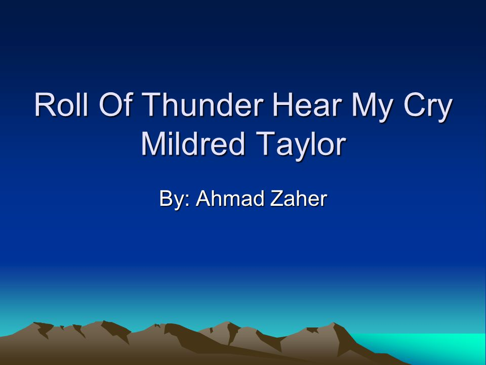 "roll of thunder essay More essay examples on literature rubric mildred d - roll of thunder, hear my cry introduction taylor is the author of the book ""roll of thunder, hear my cry"" and she tells us about an african american family and how about racism in the 1930's."