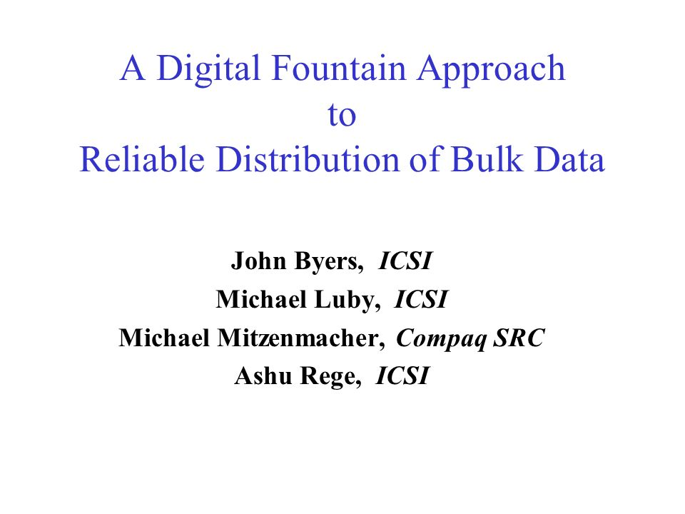 A Digital Fountain Approach to Reliable Distribution of Bulk Data