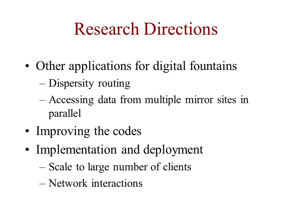 Research Directions Other applications for digital fountains