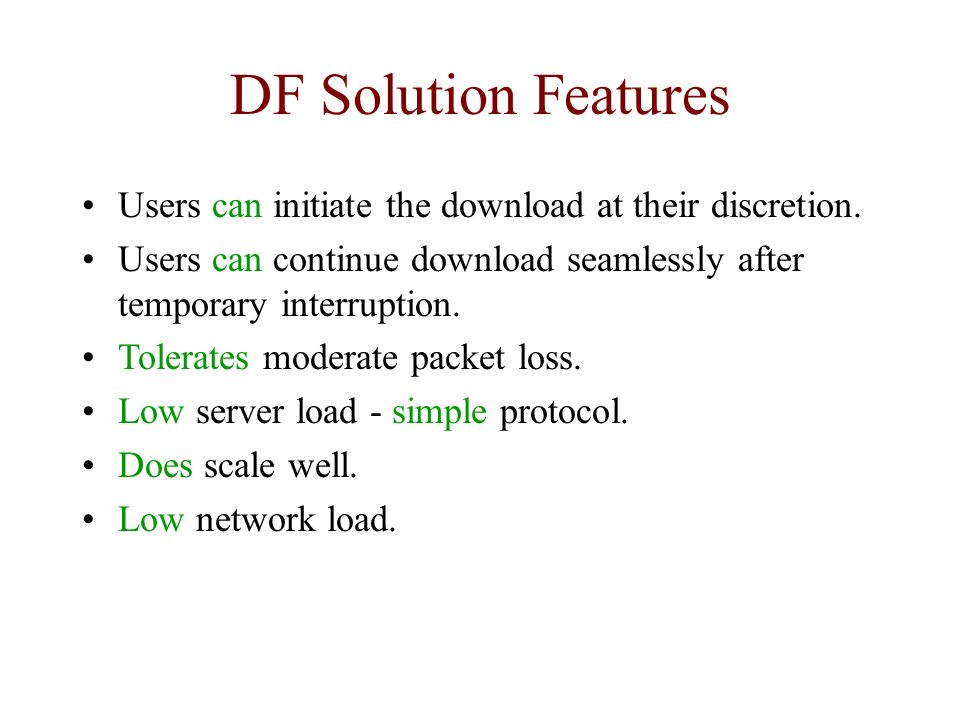 DF Solution Features Users can initiate the download at their discretion. Users can continue download seamlessly after temporary interruption.