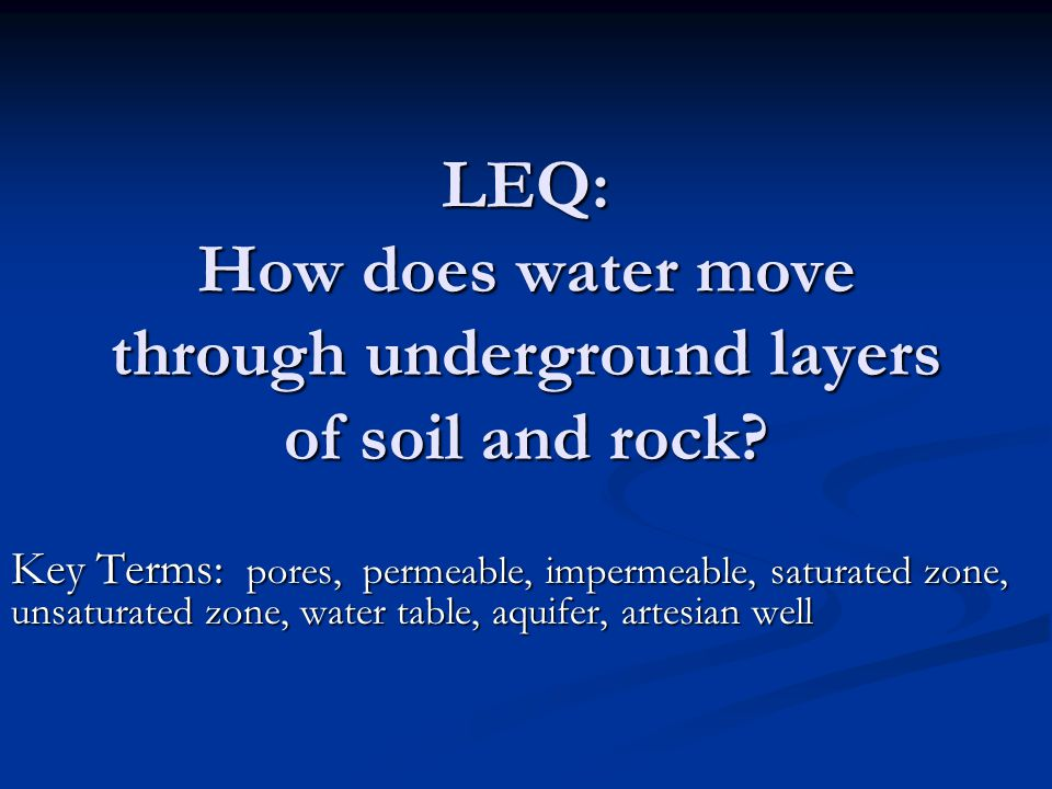 LEQ: How does water move through underground layers of soil and rock