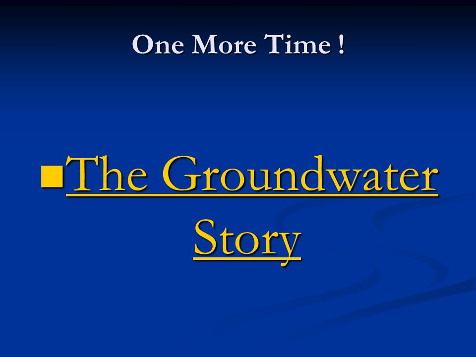 One More Time ! The Groundwater Story