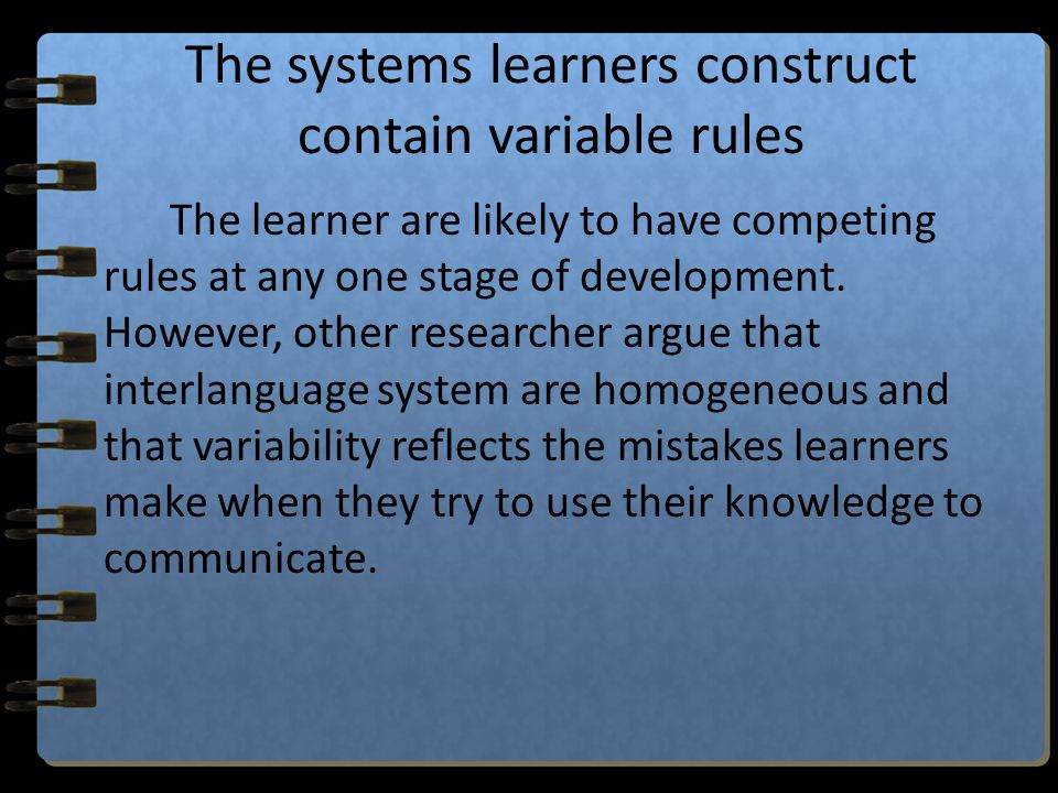 The systems learners construct contain variable rules
