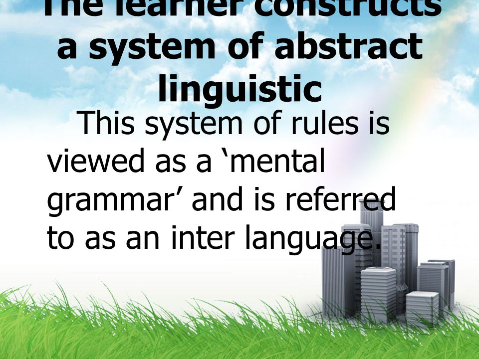 The learner constructs a system of abstract linguistic