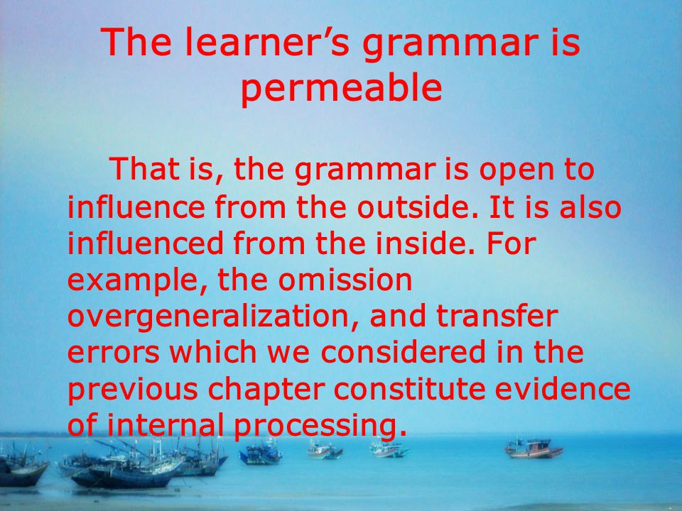 The learner's grammar is permeable