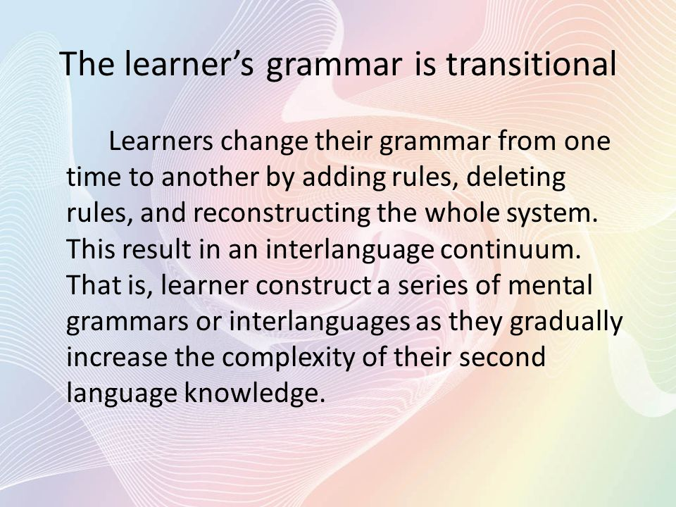 The learner's grammar is transitional