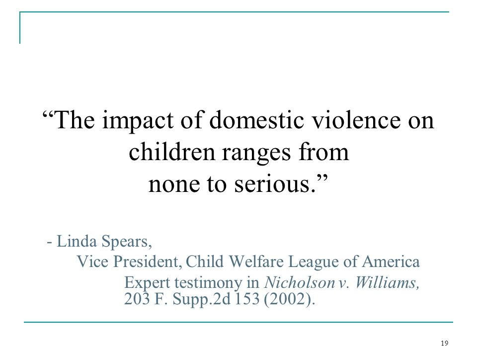 the negative effects of child abuse and domestic violence on children in america The effect of domestic violence on children  to help a person overcome the psychological wounds of domestic violence  and physical child abuse:.