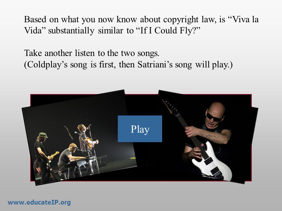 www.educateIP.org Based on what you now know about copyright law, is Viva la Vida substantially similar to If I Could Fly