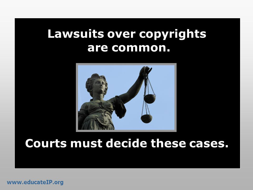 Lawsuits over copyrights Courts must decide these cases.