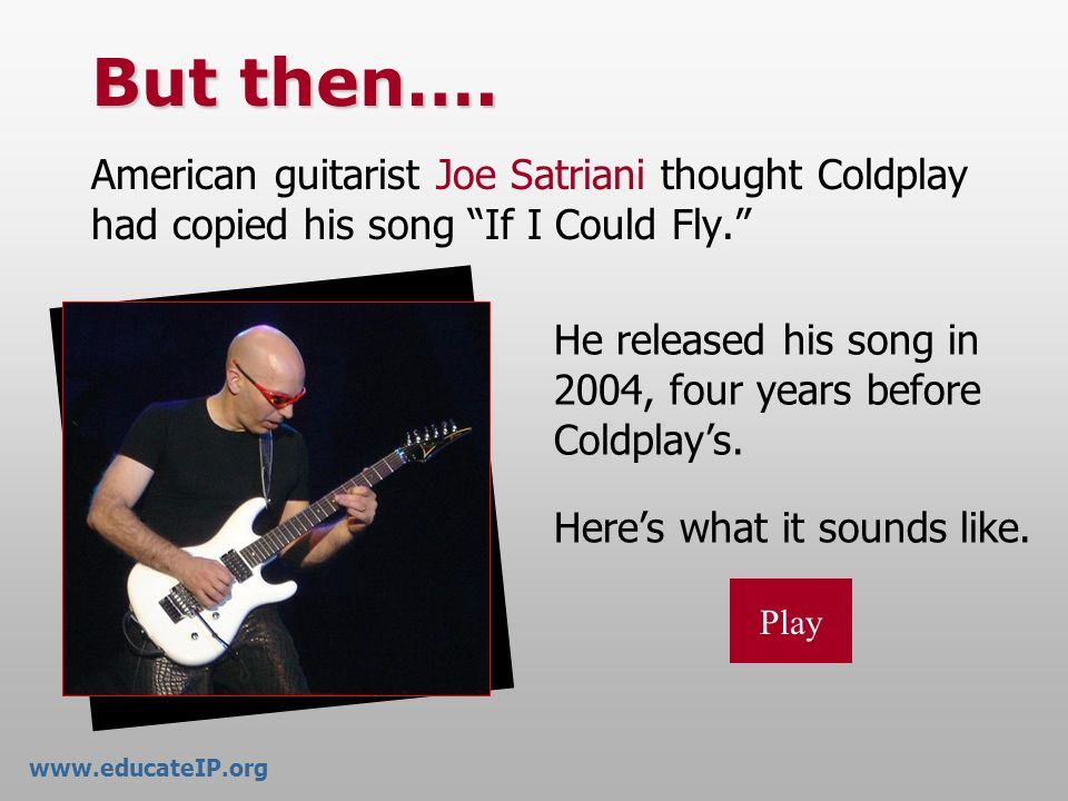 But then…. American guitarist Joe Satriani thought Coldplay had copied his song If I Could Fly.