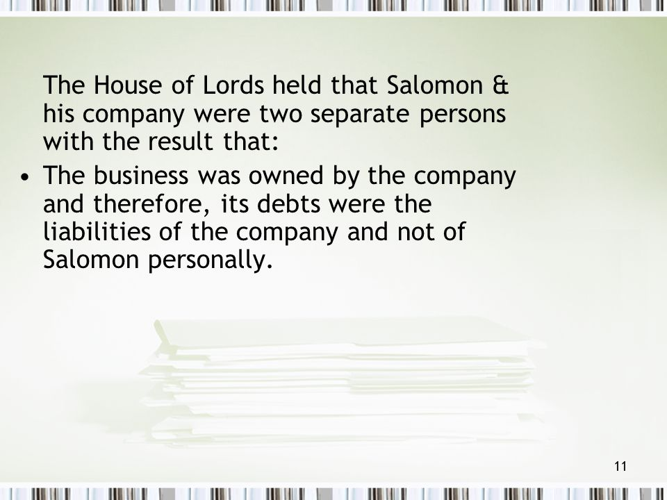 The House of Lords held that Salomon & his company were two separate persons with the result that: