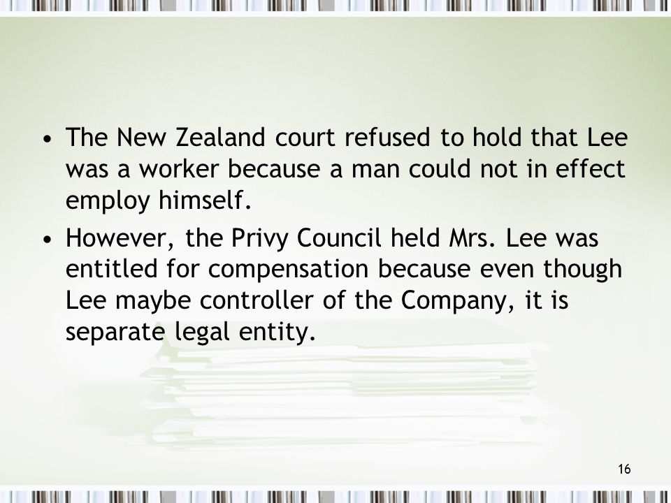 The New Zealand court refused to hold that Lee was a worker because a man could not in effect employ himself.