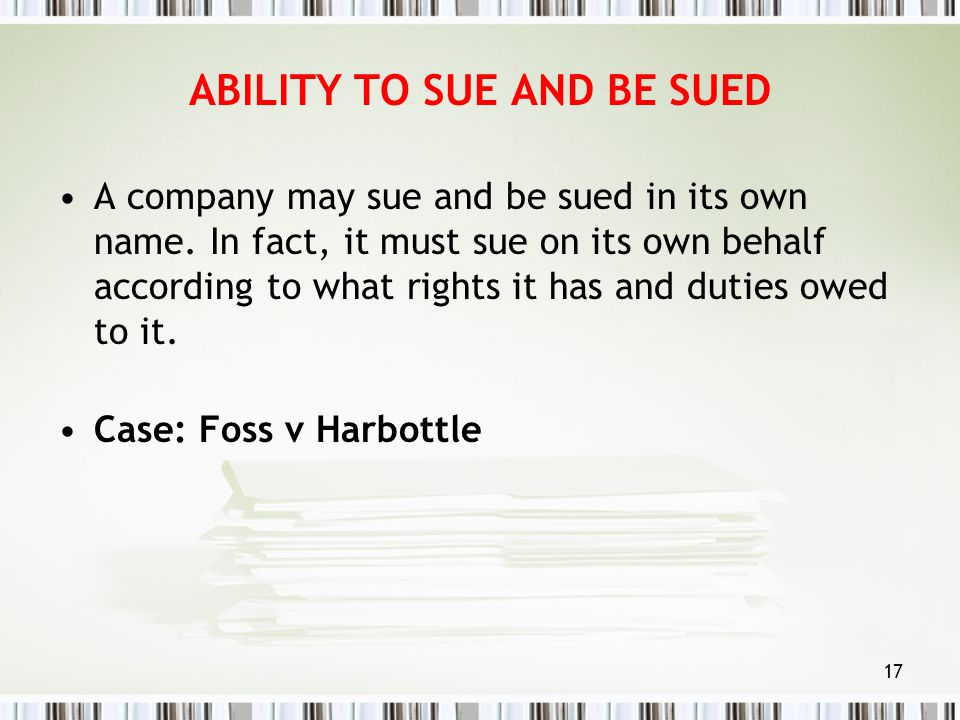 the rule in foss v harbottle So if wrongs were alleged to have been done to the company, the principle from the case of foss v harbottle, was that the company itself was the proper claimant, and it followed that as a general rule that only the board could bring claims in court.
