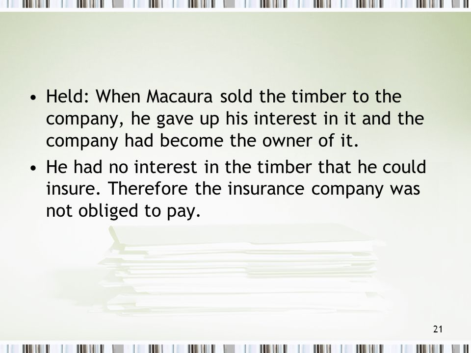 Held: When Macaura sold the timber to the company, he gave up his interest in it and the company had become the owner of it.
