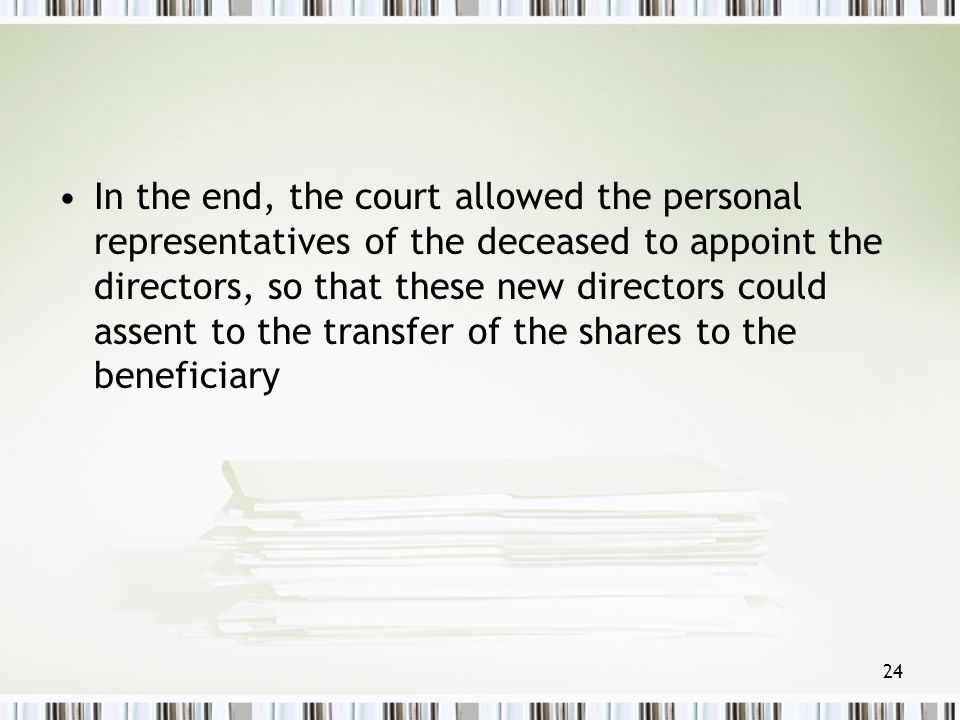 In the end, the court allowed the personal representatives of the deceased to appoint the directors, so that these new directors could assent to the transfer of the shares to the beneficiary