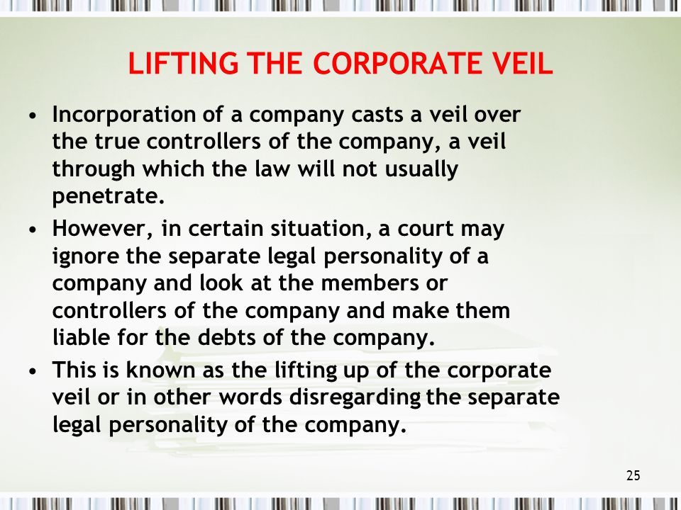 "lifting of corporate veil The doctrine of lifting the veil removing the shield protecting the personal  assets of the shareholders from the company""s creditors, and making them."